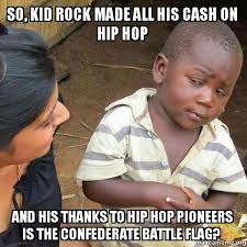 Rock Memes - so kid rock made all his cash on hip hop and his thanks to hip hop