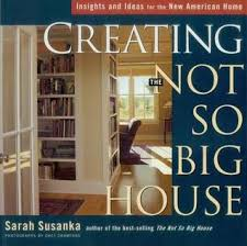 not so big house creating the not so big house insights and ideas for the new