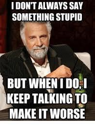 I Say Meme - 25 best memes about saying something stupid saying something