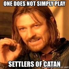 Settlers Of Catan Meme - one does not simply play settlers of catan one does not simply