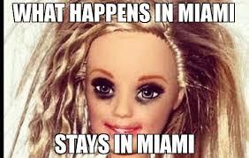 Miami Memes - what happens in miami stays in miami meme drunk barbie 74198