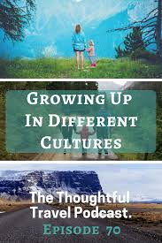 growing up in different cultures episode 70 of the thoughtful