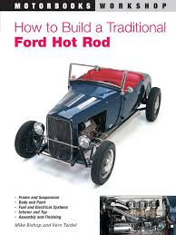 how to build a traditional ford rod motorbooks workshop
