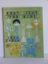 knot just for kids by carla kid friendly macrame projects by carla