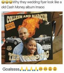 Cash Money Meme - why they wedding flyer look like a old cash money album lmaoo 13 see