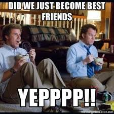 Did We Just Become Best Friends Meme - did we just become best friends yep quotes pinterest memes