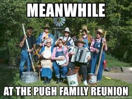 Meanwhile Meme Generator - meanwhile at the pugh family reunion hillbilly band meme generator