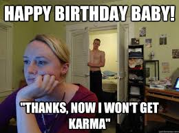 Happy Birthday Husband Meme - happy birthday baby thanks now i won t get karma redditors