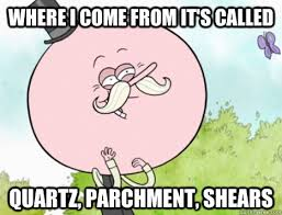 Funny Regular Show Memes - where i come from it s called quartz parchment shears regular