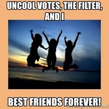 Friends Forever Meme - uncool votes the filter and i best friends forever 3 best