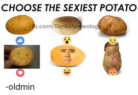 Meme Potato - choose the sexiest potato bcomdankme eolo oldmin potato meme on me me