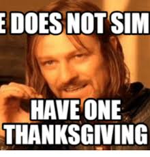 Thanks Giving Meme - e does not sim have one thanksgiving thanksgiving meme on me me