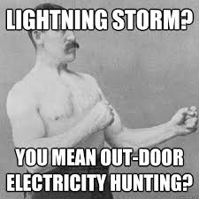 Storm Meme - lightning storm you mean out door electricity hunting overly