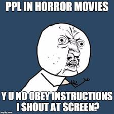 Horror Movie Memes - no don t go upstairs imgflip