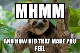 Make A Sloth Meme - mhmm and how did that make you feel understanding sloth meme