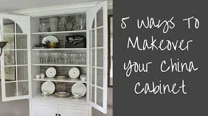 how to arrange dishes in china cabinet 5 ways to makeover your china cabinet