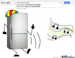 Reggae Meme - i hate it when my fridge dances to reggae by nyancreeper meme center
