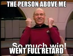 Retard Meme Generator - the person above me went full retard so much win meme generator
