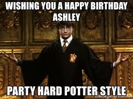 Harry Potter Birthday Meme - wishing you a happy birthday ashley party hard potter style harry