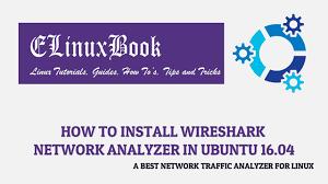 ubuntu network install tutorial to install wireshark network analyzer in ubuntu 16 04 a best