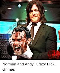 Grimes Meme - norman and andy crazy rick grimes crazy meme on me me
