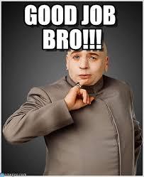 Dr Evil Meme - good job bro dr evil meme on memegen