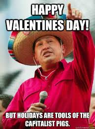 Happy Valentines Meme - happy valentines day but holidays are tools of the capitalist pigs
