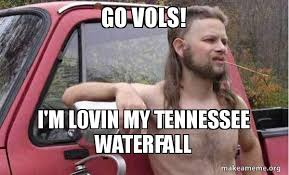 Tennessee Vols Memes - go vols i m lovin my tennessee waterfall almost politically