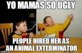 Exterminator Meme - yo mamas so fat meme imgflip