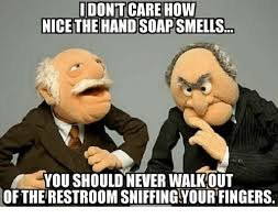 Soap Meme - idontt care how nice the hand soap smells you should never walkout