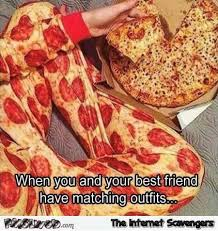 Meme Pizza - when you and your best friend have matching outfits funny pizza meme