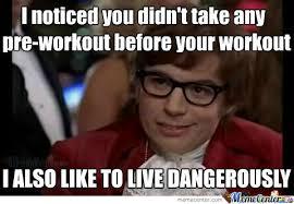 Pre Workout Meme - didn t take pre workout by recyclebin meme center