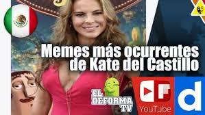 imágenes de memes de kate del castillo 9 memes más ocurrentes de kate del castillo youtube