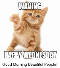 Good Morning Beautiful Meme - waving happy wednesday good morning beautiful people beautiful