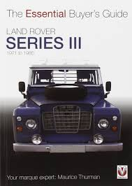 land rover series iii 1971 to 1985 essential buyer u0027s guide