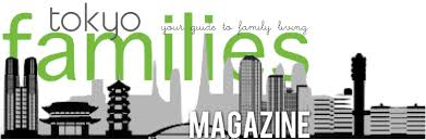 Tokyo Families Magazine  Your guide to family living