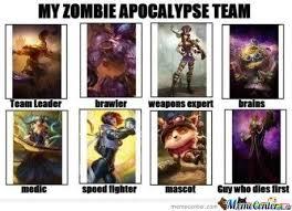My Zombie Apocalypse Team Meme Creator - my zombie apocalypse team in league of legends by shadowgunz21