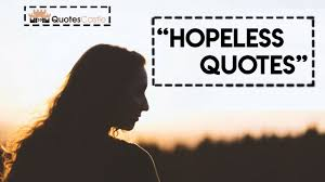 10 feeling hopeless quotes and sayings to make you feel better