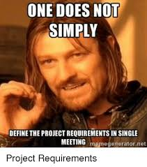 Define A Meme - one does not simply define the project requirements in single