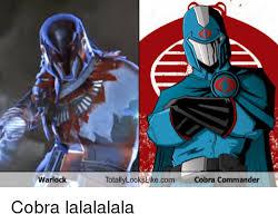 Cobra Commander Meme - warlock totally looks like com cobra commander cobra lalalalala