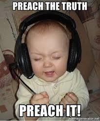 Preach Meme - preach the truth preach it baby headphones meme generator