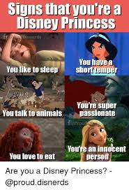 Disney Princess Memes - signs that you re disney princess rouddisnerds you have a youlke to