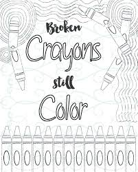 inspirational coloring page printable 10 broken crayons