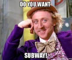 Subway Meme - do you want subway willy wonka sarcasm meme make a meme