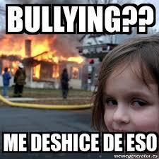 Memes De Bullying - meme disaster girl bullying me deshice de eso 74858