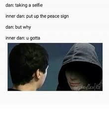 Peace Sign Meme - dan taking a selfie inner dan put up the peace sign dan but why