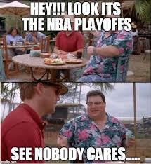 Nba Playoff Meme - see nobody cares meme imgflip