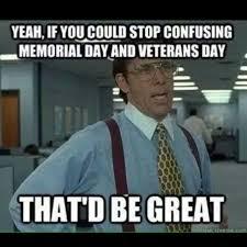 Veterans Day Meme - funniest veterans day memes 2017 memorial day vs veterans day