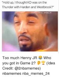 Hold Up Meme - hold up i thought kd was on the thunder with harden and westbrook