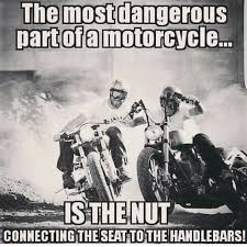 Motorcycle Meme - most dangerous part of a motorcycle
